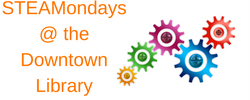 STEAMondays @ the Downtown Library